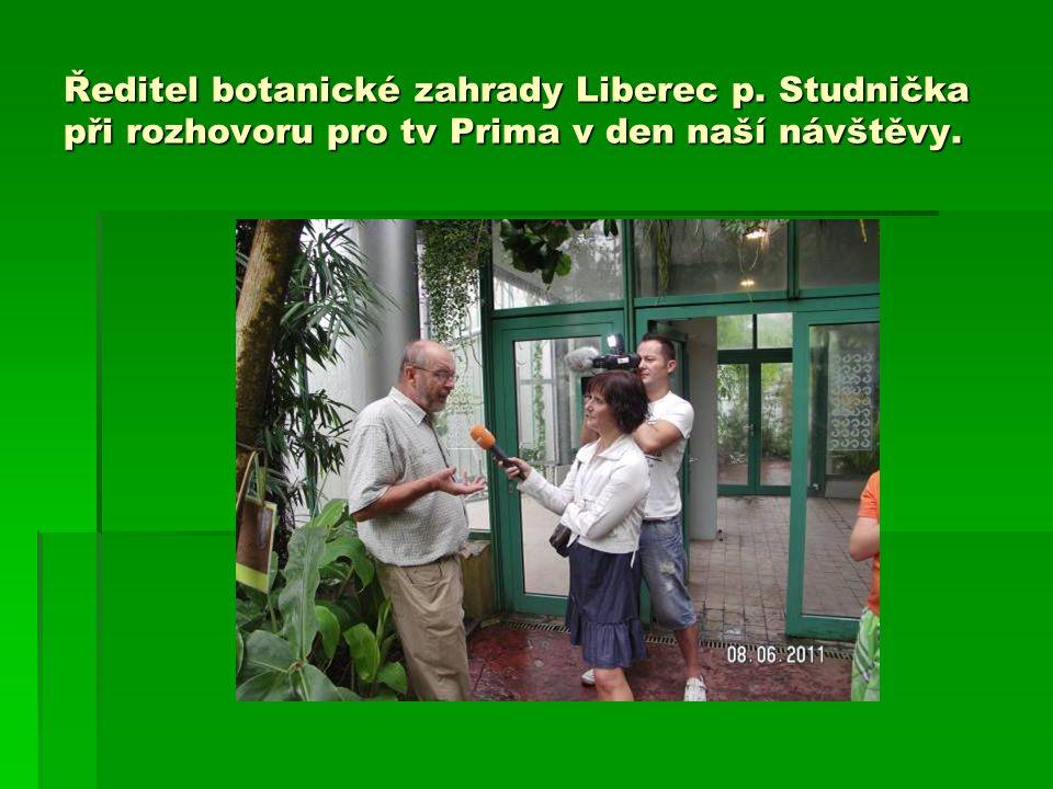 Ředitel botanické zahrady Liberec p. Studnička při rozhovoru pro tv Prima v den naší návštěvy.