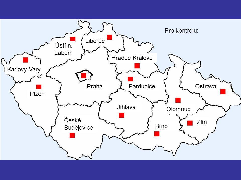 Praha Plzeň Brno Ostrava Liberec Jihlava Zlín Olomouc Pardubice Hradec Králové Ústí n. Labem Karlovy Vary České Budějovice Pro kontrolu: