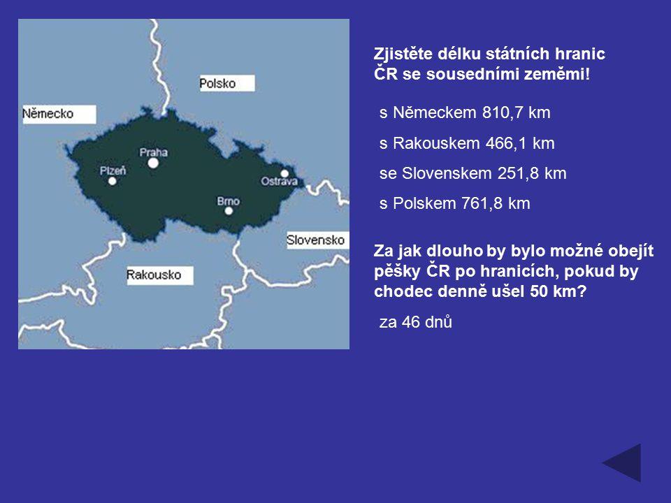 Zjistěte délku státních hranic ČR se sousedními zeměmi! s Německem 810,7 km s Rakouskem 466,1 km se Slovenskem 251,8 km s Polskem 761,8 km Za jak dlou