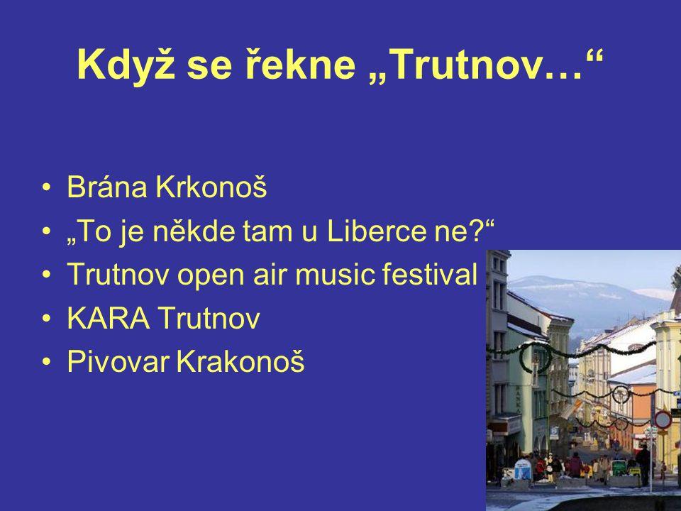"""Když se řekne """"Trutnov…"""" Brána Krkonoš """"To je někde tam u Liberce ne?"""" Trutnov open air music festival KARA Trutnov Pivovar Krakonoš"""