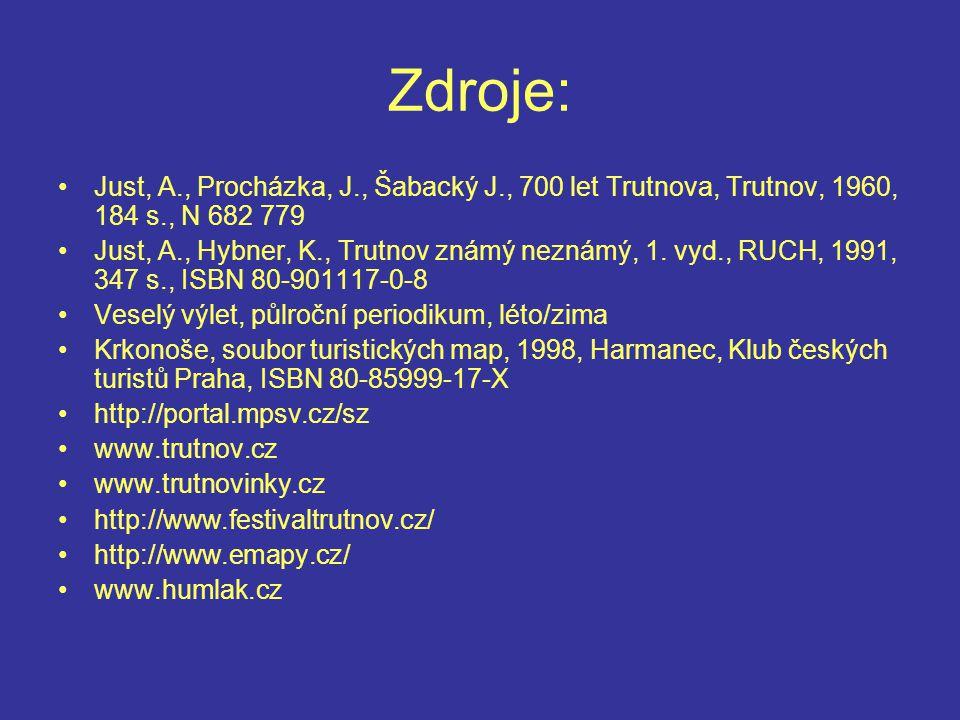 Zdroje: Just, A., Procházka, J., Šabacký J., 700 let Trutnova, Trutnov, 1960, 184 s., N 682 779 Just, A., Hybner, K., Trutnov známý neznámý, 1.
