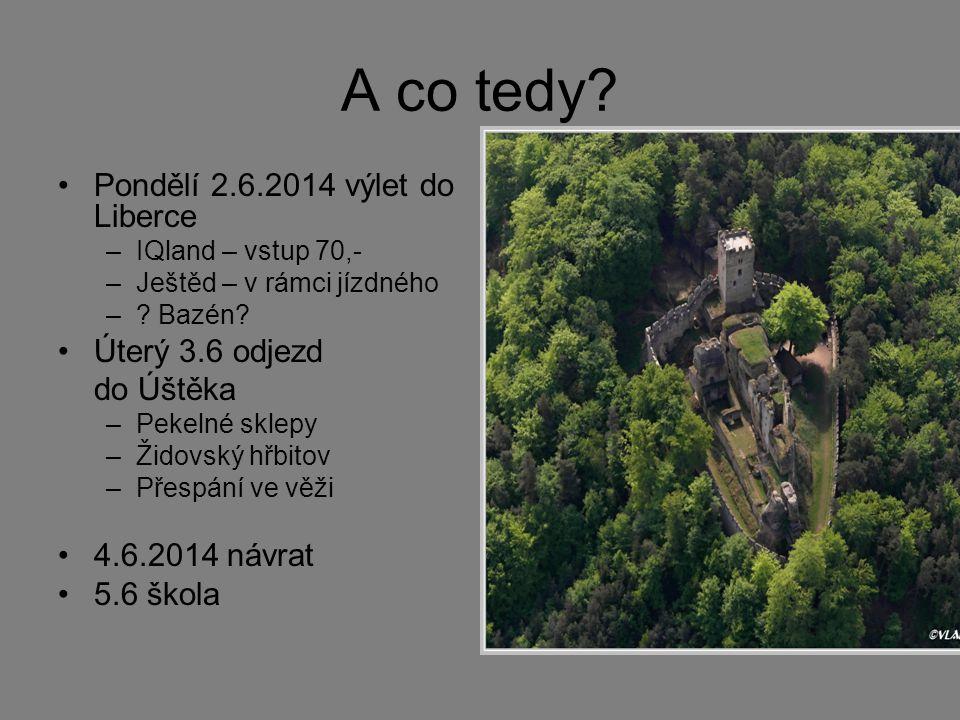 A co tedy. Pondělí 2.6.2014 výlet do Liberce –IQland – vstup 70,- –Ještěd – v rámci jízdného –.
