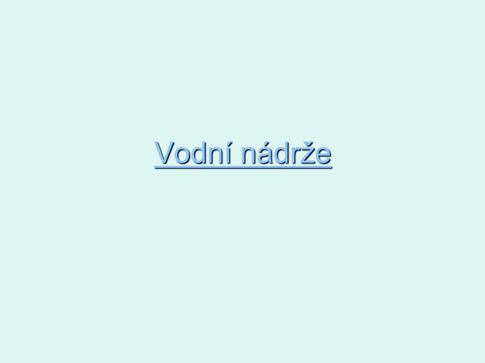 Obsah Dlouhé stráně- nejvýkonnější vodní nádrž v ČR Dalešice- nejvyšší vodní nádrž v ČR Rozkoš- 8.