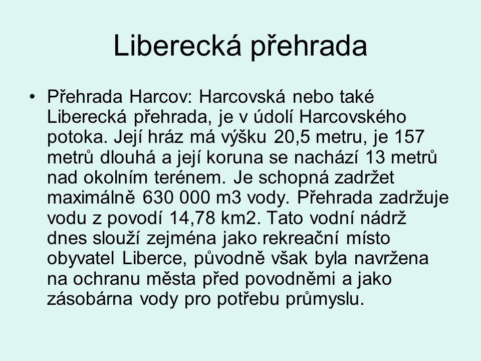 Liberecká přehrada Přehrada Harcov: Harcovská nebo také Liberecká přehrada, je v údolí Harcovského potoka.