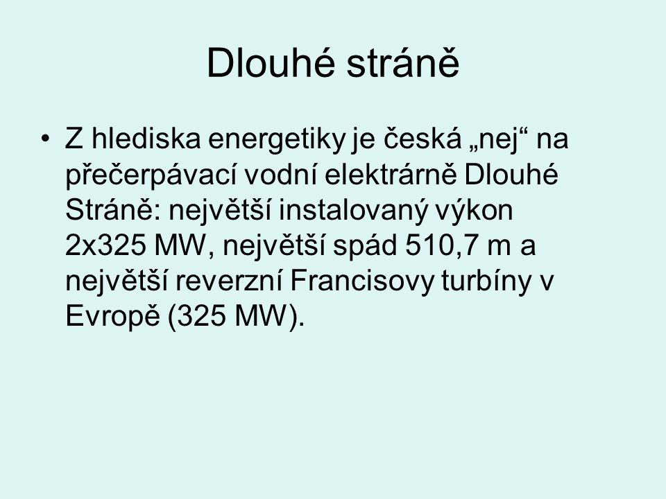 """Dlouhé stráně Z hlediska energetiky je česká """"nej na přečerpávací vodní elektrárně Dlouhé Stráně: největší instalovaný výkon 2x325 MW, největší spád 510,7 m a největší reverzní Francisovy turbíny v Evropě (325 MW)."""