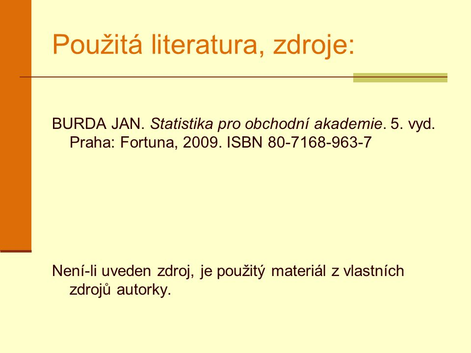 Použitá literatura, zdroje: BURDA JAN. Statistika pro obchodní akademie. 5. vyd. Praha: Fortuna, 2009. ISBN 80-7168-963-7 Není-li uveden zdroj, je pou