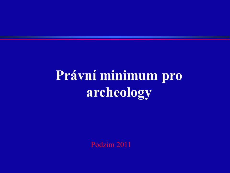 Právní minimum pro archeology Podzim 2011