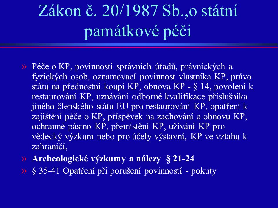 Zákon č. 20/1987 Sb.,o státní památkové péči » Péče o KP, povinnosti správních úřadů, právnických a fyzických osob, oznamovací povinnost vlastníka KP,