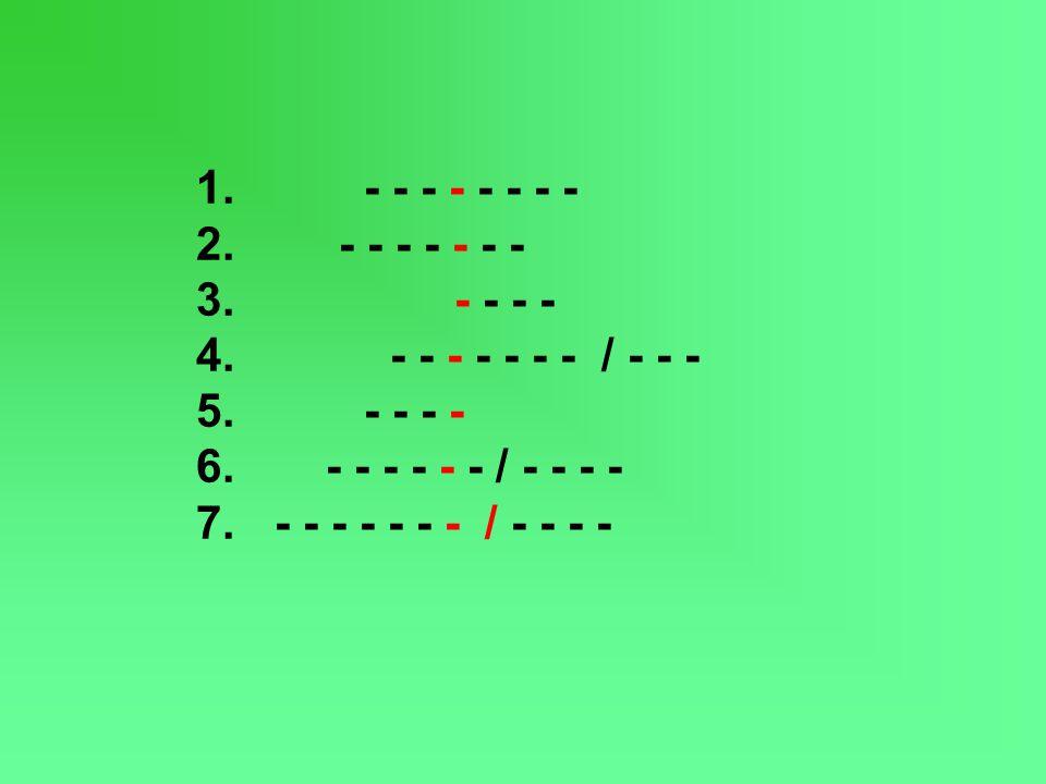 1. - - - - - - - - 2. - - - - - - - 3. - - - - 4. - - - - - - - / - - - 5. - - - - 6. - - - - - - / - - - - 7. - - - - - - - / - - - -