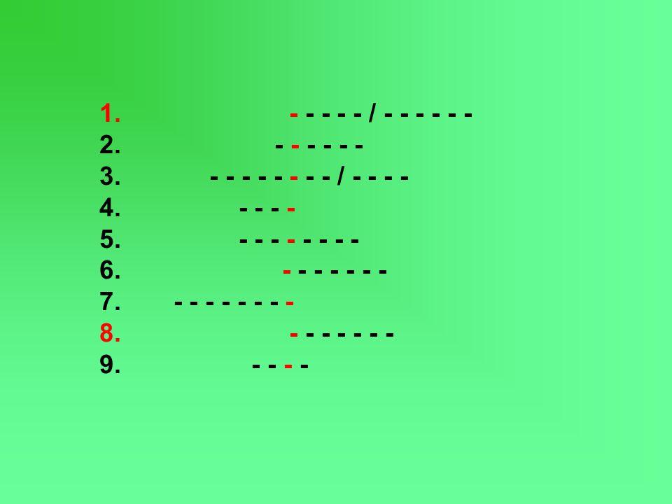 1. - - - - - / - - - - - - 2. - - - - - - 3. - - - - - - - - / - - - - 4. - - - - 5. - - - - - - - - 6. - - - - - - - 7. - - - - - - - - 8. - - - - -
