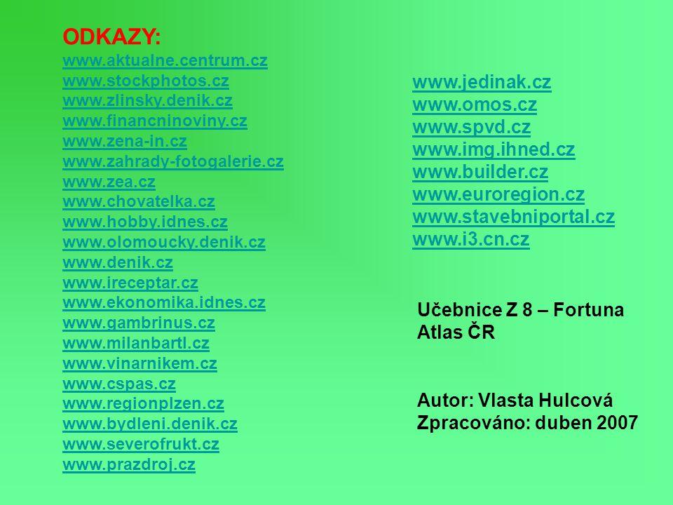 ODKAZY: www.aktualne.centrum.cz www.stockphotos.cz www.zlinsky.denik.cz www.financninoviny.cz www.zena-in.cz www.zahrady-fotogalerie.cz www.zea.cz www