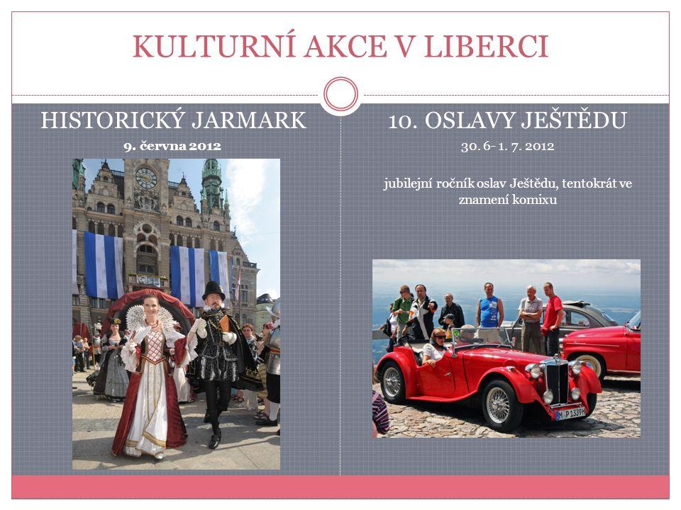 KULTURNÍ AKCE V LIBERCI HISTORICKÝ JARMARK 9. června 2012 10. OSLAVY JEŠTĚDU 30. 6- 1. 7. 2012 jubilejní ročník oslav Ještědu, tentokrát ve znamení ko