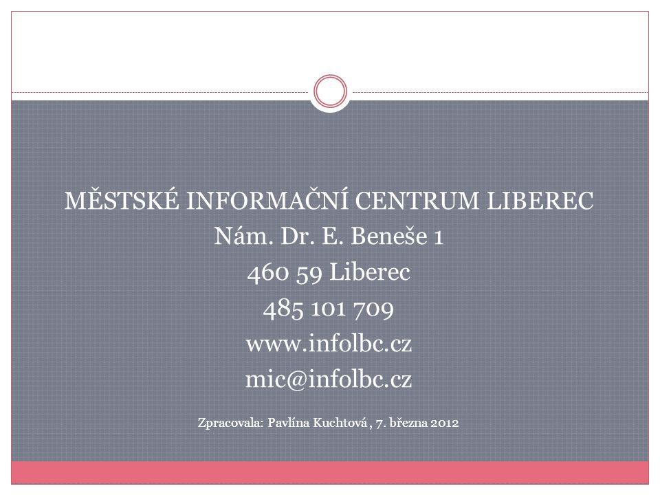 MĚSTSKÉ INFORMAČNÍ CENTRUM LIBEREC Nám. Dr. E. Beneše 1 460 59 Liberec 485 101 709 www.infolbc.cz mic@infolbc.cz Zpracovala: Pavlína Kuchtová, 7. břez