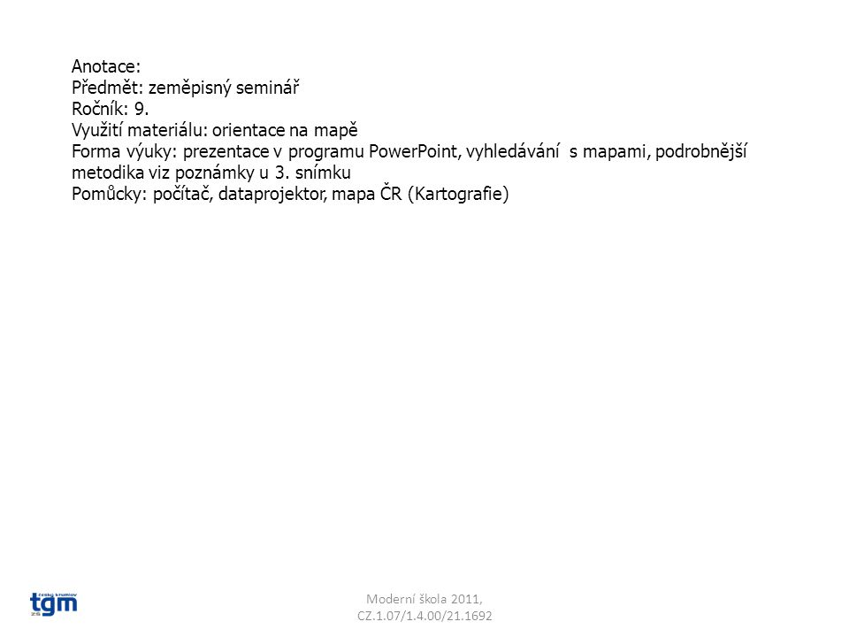 Anotace: Předmět: zeměpisný seminář Ročník: 9. Využití materiálu: orientace na mapě Forma výuky: prezentace v programu PowerPoint, vyhledávání s mapam