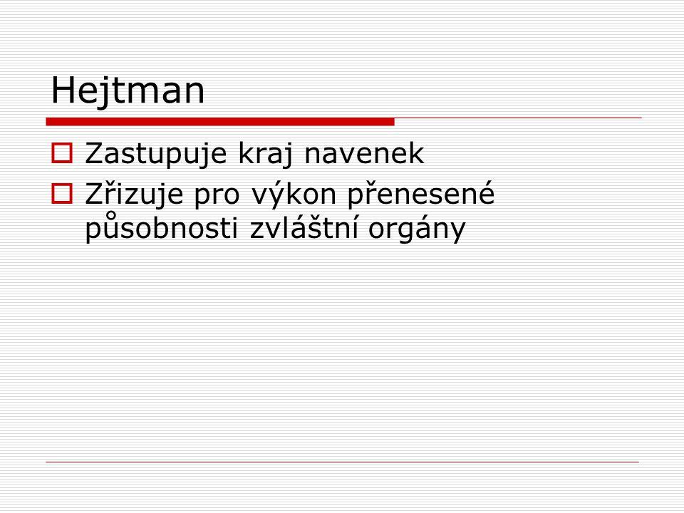 Hejtman  Zastupuje kraj navenek  Zřizuje pro výkon přenesené působnosti zvláštní orgány