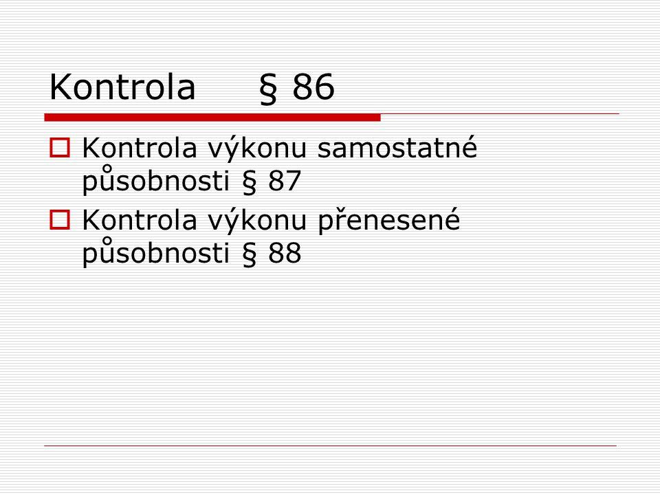 Kontrola § 86  Kontrola výkonu samostatné působnosti § 87  Kontrola výkonu přenesené působnosti § 88