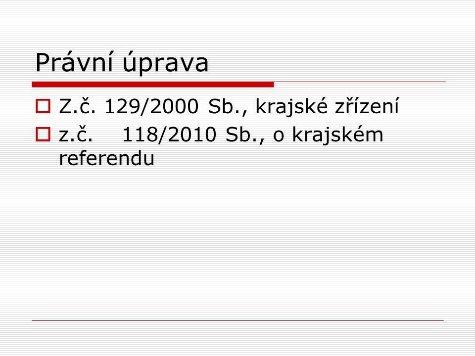 Právní úprava  Z.č. 129/2000 Sb., krajské zřízení  z.č. 118/2010 Sb., o krajském referendu