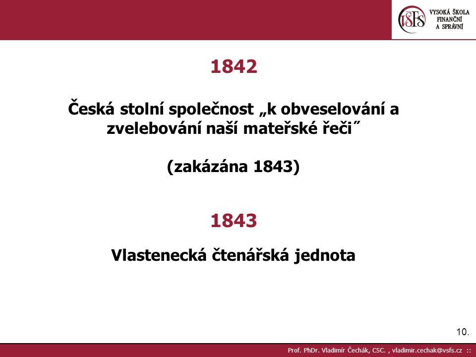 """10. Prof. PhDr. Vladimír Čechák, CSC., vladimir.cechak@vsfs.cz :: 1842 Česká stolní společnost """"k obveselování a zvelebování naší mateřské řeči˝ (zaká"""