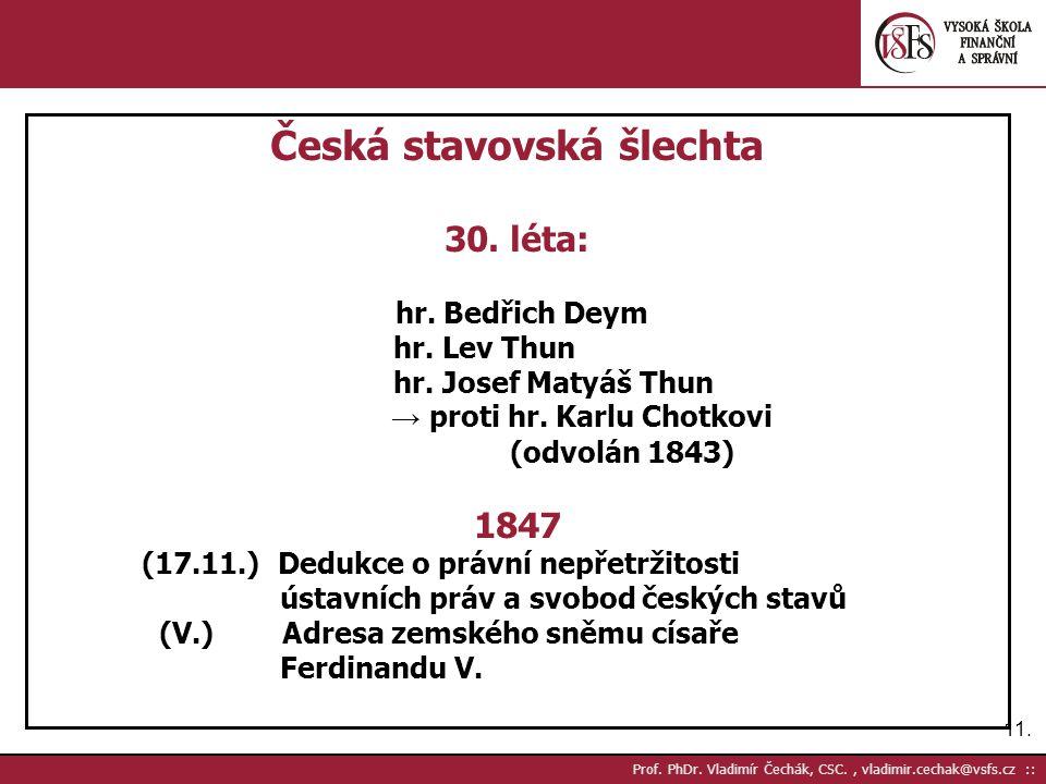 11. Prof. PhDr. Vladimír Čechák, CSC., vladimir.cechak@vsfs.cz :: Česká stavovská šlechta 30. léta: hr. Bedřich Deym hr. Lev Thun hr. Josef Matyáš Thu