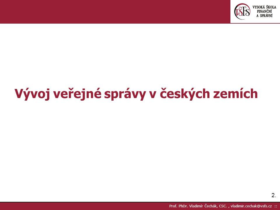 2.2. Prof. PhDr. Vladimír Čechák, CSC., vladimir.cechak@vsfs.cz :: Vývoj veřejné správy v českých zemích