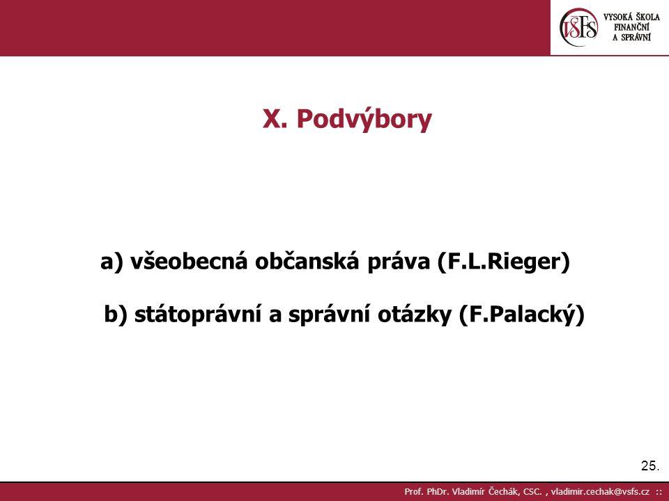 25. Prof. PhDr. Vladimír Čechák, CSC., vladimir.cechak@vsfs.cz :: X. Podvýbory a) všeobecná občanská práva (F.L.Rieger) b) státoprávní a správní otázk