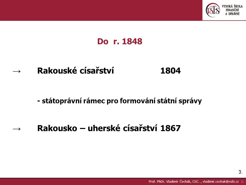 3.3. Prof. PhDr. Vladimír Čechák, CSC., vladimir.cechak@vsfs.cz :: Do r. 1848 → Rakouské císařství1804 - státoprávní rámec pro formování státní správy