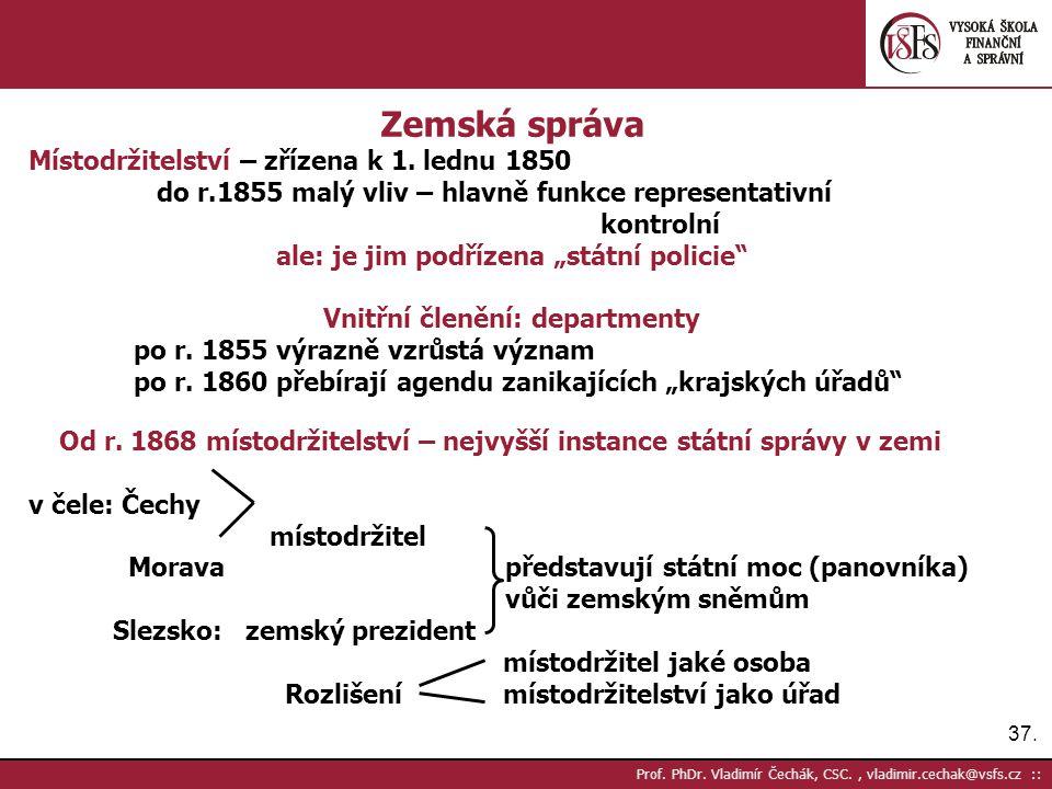 37. Prof. PhDr. Vladimír Čechák, CSC., vladimir.cechak@vsfs.cz :: Zemská správa Místodržitelství – zřízena k 1. lednu 1850 do r.1855 malý vliv – hlavn