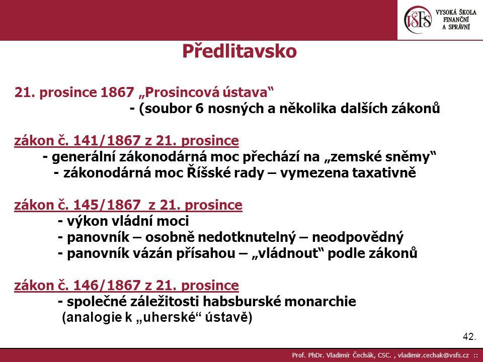 """42. Prof. PhDr. Vladimír Čechák, CSC., vladimir.cechak@vsfs.cz :: Předlitavsko 21. prosince 1867 """"Prosincová ústava"""" - (soubor 6 nosných a několika da"""