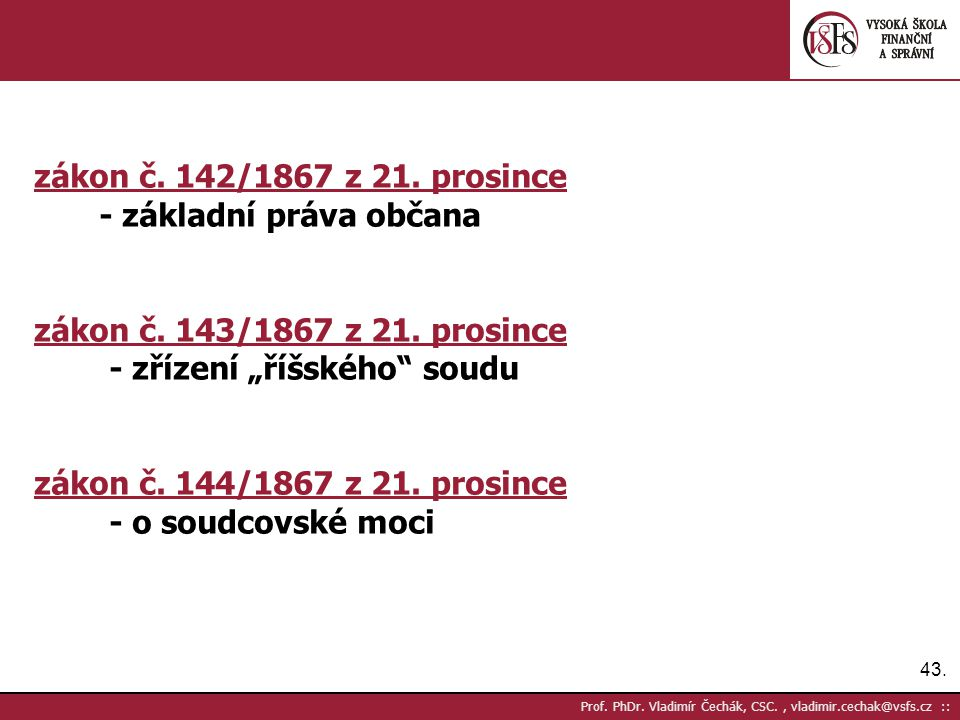 43. Prof. PhDr. Vladimír Čechák, CSC., vladimir.cechak@vsfs.cz :: zákon č. 142/1867 z 21. prosince - základní práva občana zákon č. 143/1867 z 21. pro