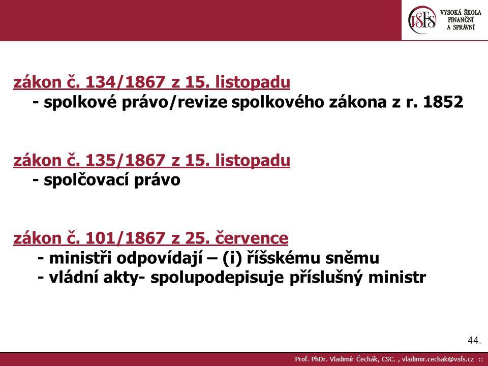 44. Prof. PhDr. Vladimír Čechák, CSC., vladimir.cechak@vsfs.cz :: zákon č. 134/1867 z 15. listopadu - spolkové právo/revize spolkového zákona z r. 185