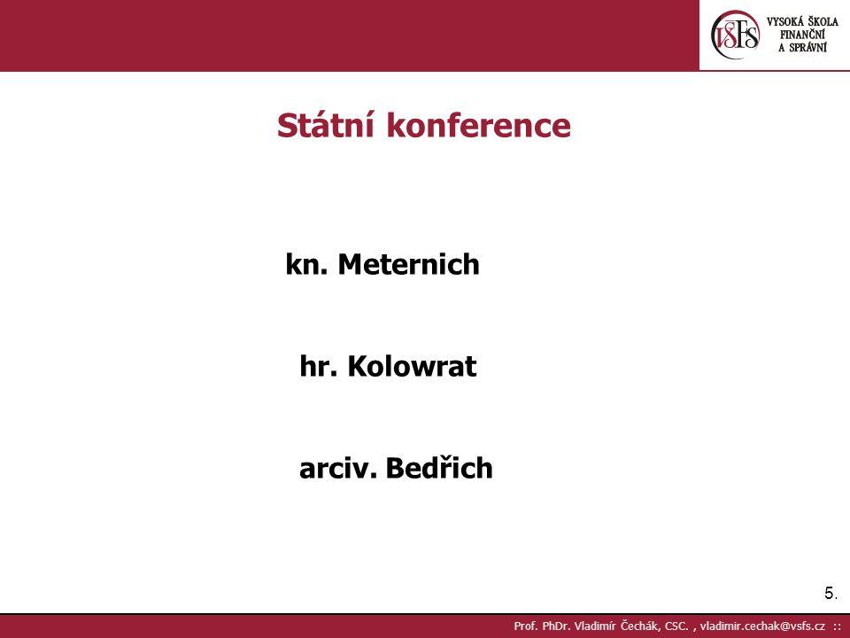 5.5. Prof. PhDr. Vladimír Čechák, CSC., vladimir.cechak@vsfs.cz :: Státní konference kn. Meternich hr. Kolowrat arciv. Bedřich