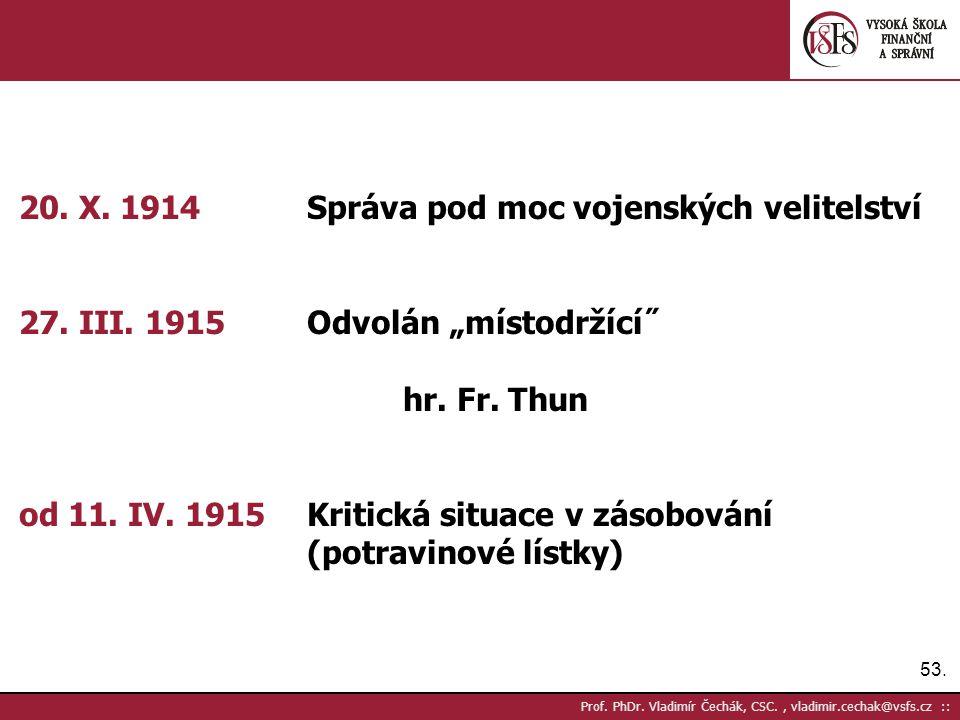"""53. Prof. PhDr. Vladimír Čechák, CSC., vladimir.cechak@vsfs.cz :: 20. X. 1914Správa pod moc vojenských velitelství 27. III. 1915Odvolán """"místodržící˝"""