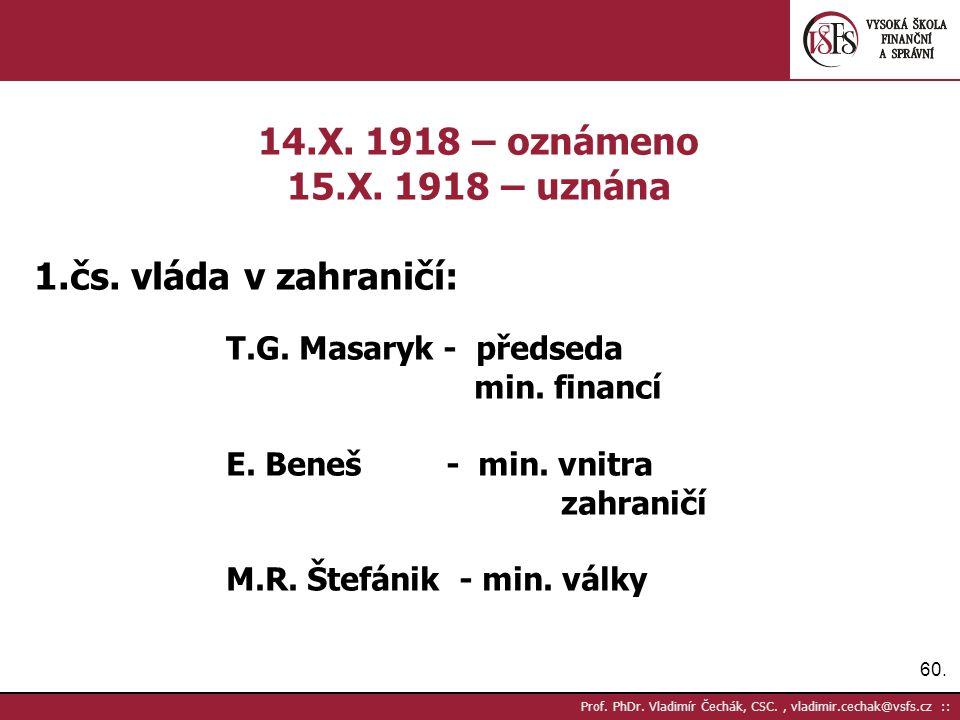 60. Prof. PhDr. Vladimír Čechák, CSC., vladimir.cechak@vsfs.cz :: 14.X. 1918 – oznámeno 15.X. 1918 – uznána 1.čs. vláda v zahraničí: T.G. Masaryk - př