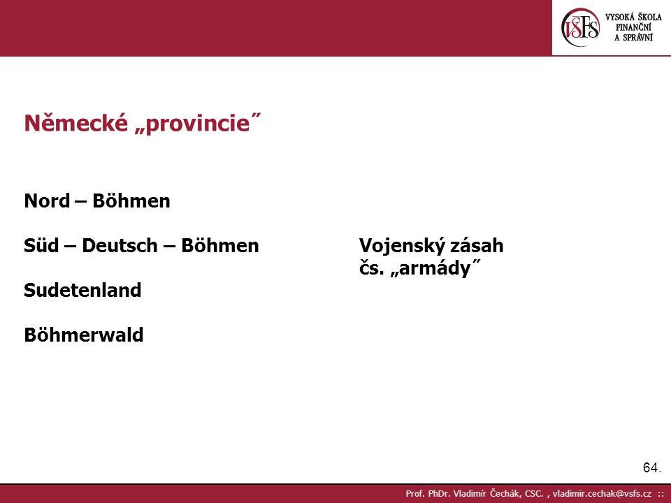 "64. Prof. PhDr. Vladimír Čechák, CSC., vladimir.cechak@vsfs.cz :: Německé ""provincie˝ Nord – Böhmen Süd – Deutsch – BöhmenVojenský zásah čs. ""armády˝"