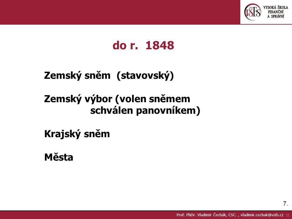 7.7. Prof. PhDr. Vladimír Čechák, CSC., vladimir.cechak@vsfs.cz :: do r. 1848 Zemský sněm (stavovský) Zemský výbor (volen sněmem schválen panovníkem)