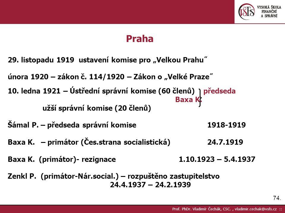 """74. Prof. PhDr. Vladimír Čechák, CSC., vladimir.cechak@vsfs.cz :: Praha 29. listopadu 1919 ustavení komise pro """"Velkou Prahu˝ února 1920 – zákon č. 11"""