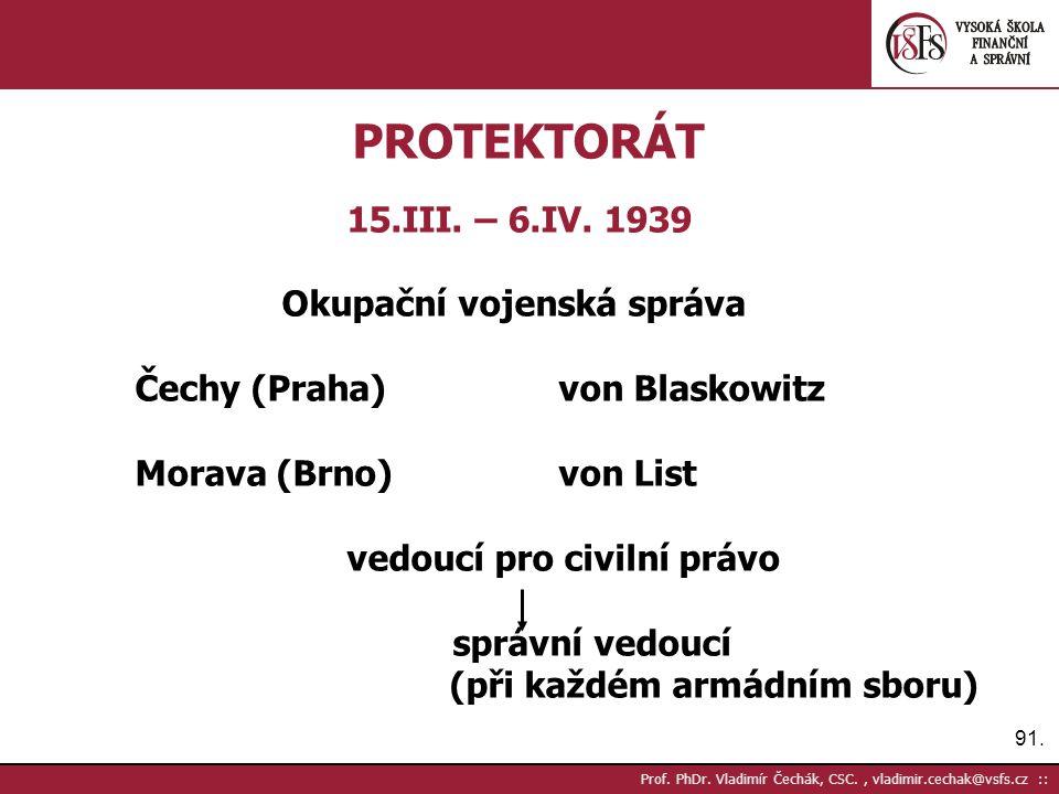 91. Prof. PhDr. Vladimír Čechák, CSC., vladimir.cechak@vsfs.cz :: PROTEKTORÁT 15.III. – 6.IV. 1939 Okupační vojenská správa Čechy (Praha)von Blaskowit
