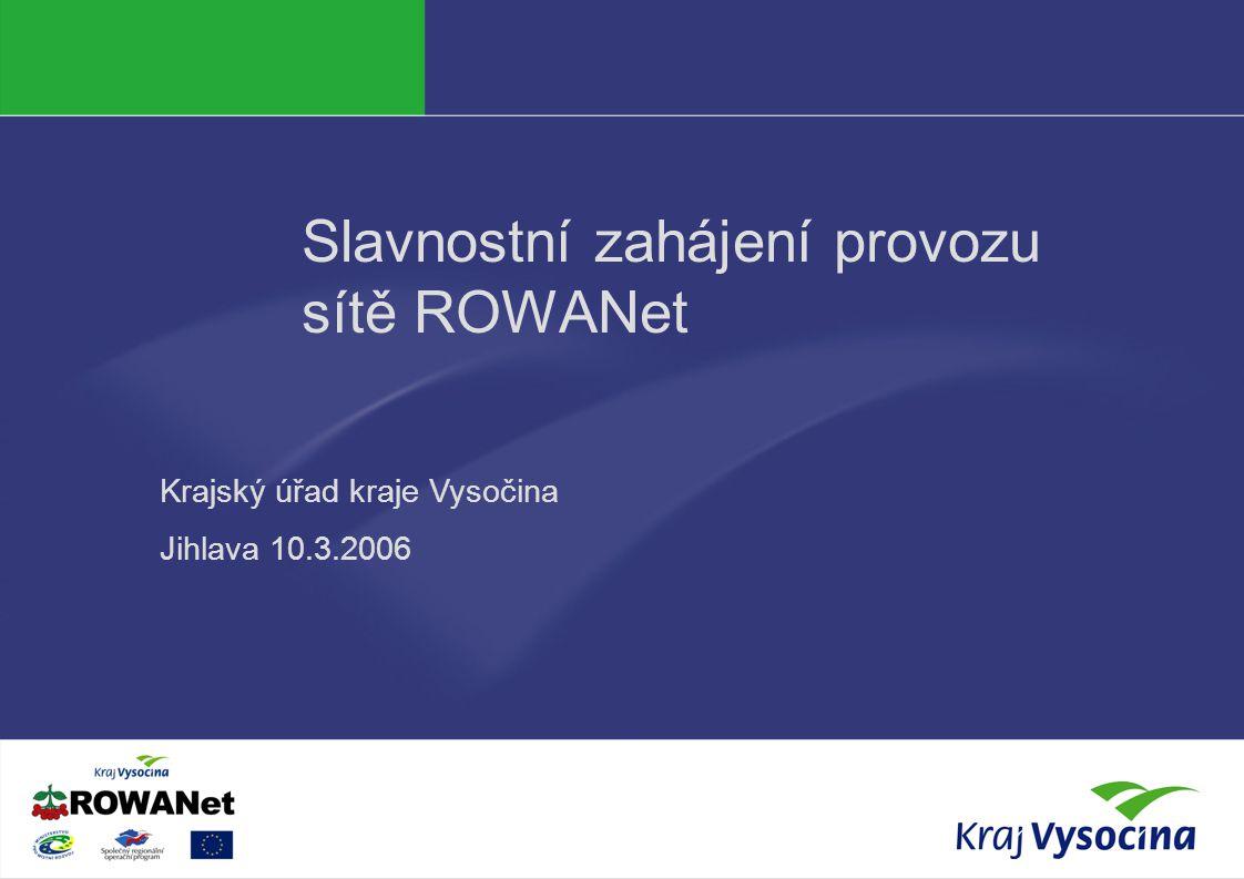 Odbor informatiky KrÚ Slavnostní zahájení provozu sítě ROWANet Krajský úřad kraje Vysočina Jihlava 10.3.2006