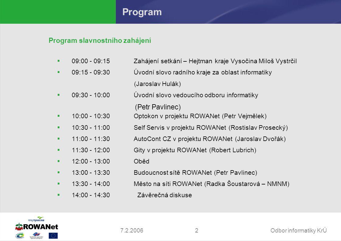 Odbor informatiky KrÚ27.2.2006 Program Program slavnostního zahájení  09:00 - 09:15 Zahájení setkání – Hejtman kraje Vysočina Miloš Vystrčil  09:15