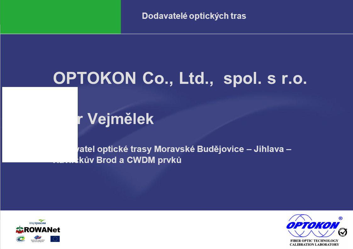 Odbor informatiky KrÚ67.2.2006 Dodavatelé optických tras OPTOKON Co., Ltd., spol. s r.o. Petr Vejmělek Dodavatel optické trasy Moravské Budějovice – J