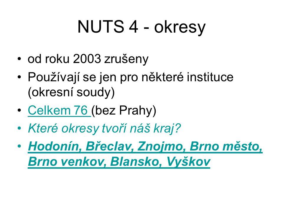 NUTS 4 - okresy od roku 2003 zrušeny Používají se jen pro některé instituce (okresní soudy) Celkem 76 (bez Prahy)Celkem 76 Které okresy tvoří náš kraj