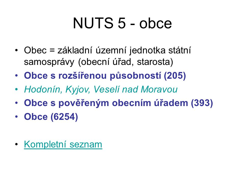 NUTS 5 - obce Obec = základní územní jednotka státní samosprávy (obecní úřad, starosta) Obce s rozšířenou působností (205) Hodonín, Kyjov, Veselí nad