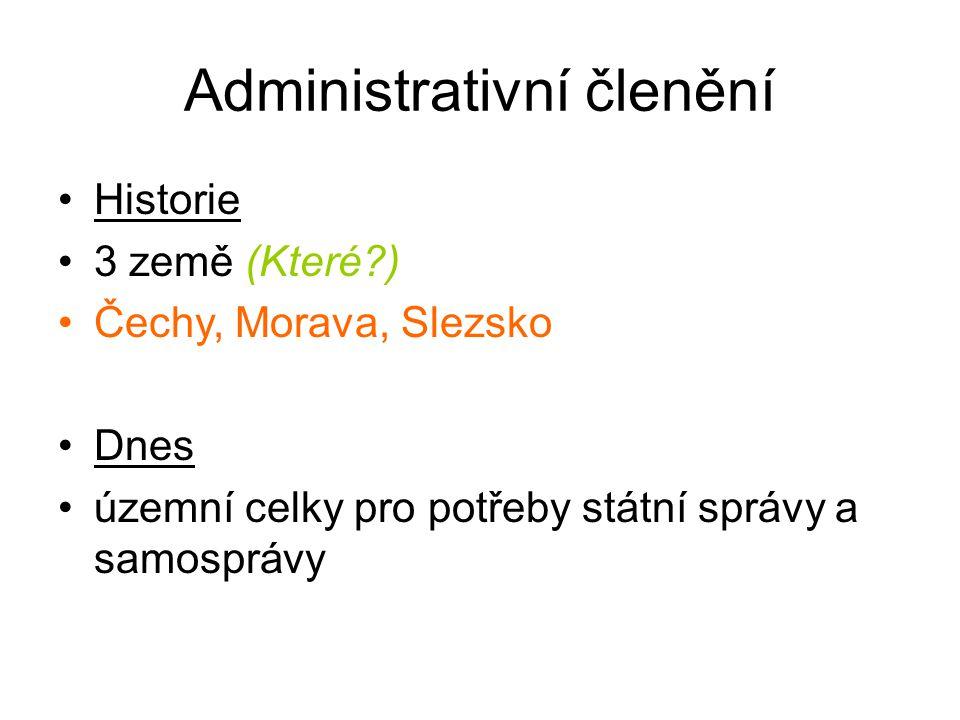 Administrativní členění Historie 3 země (Které?) Čechy, Morava, Slezsko Dnes územní celky pro potřeby státní správy a samosprávy