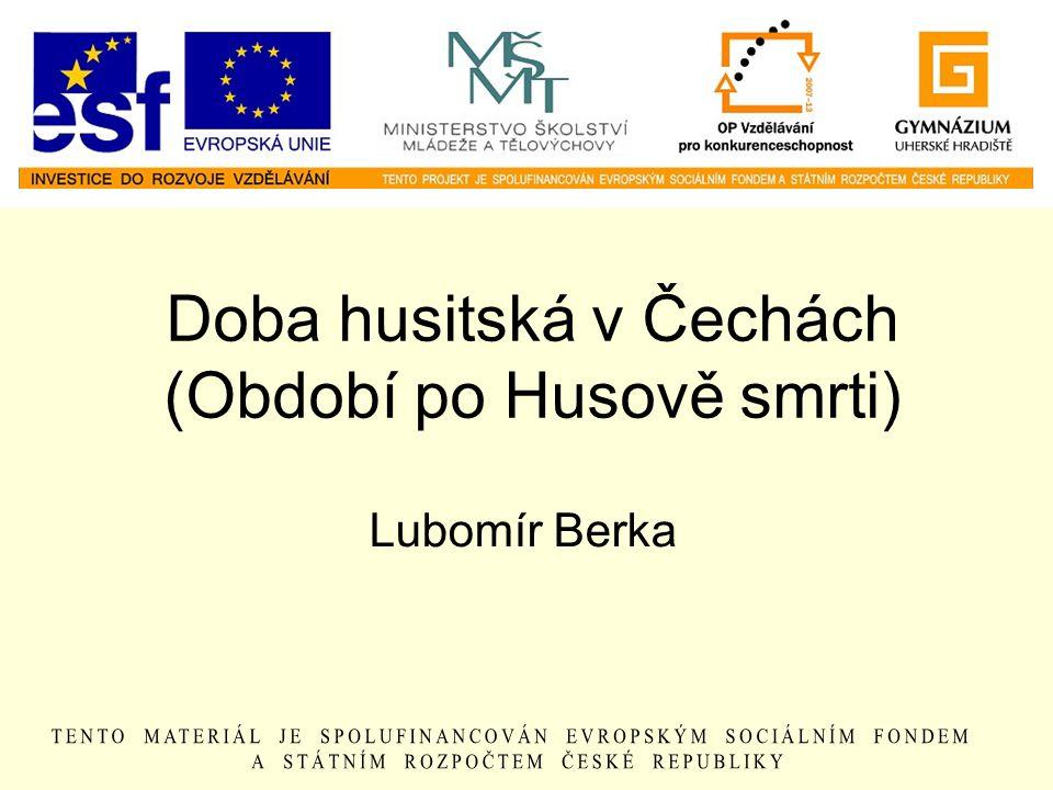 Doba husitská v Čechách (Období po Husově smrti) Lubomír Berka