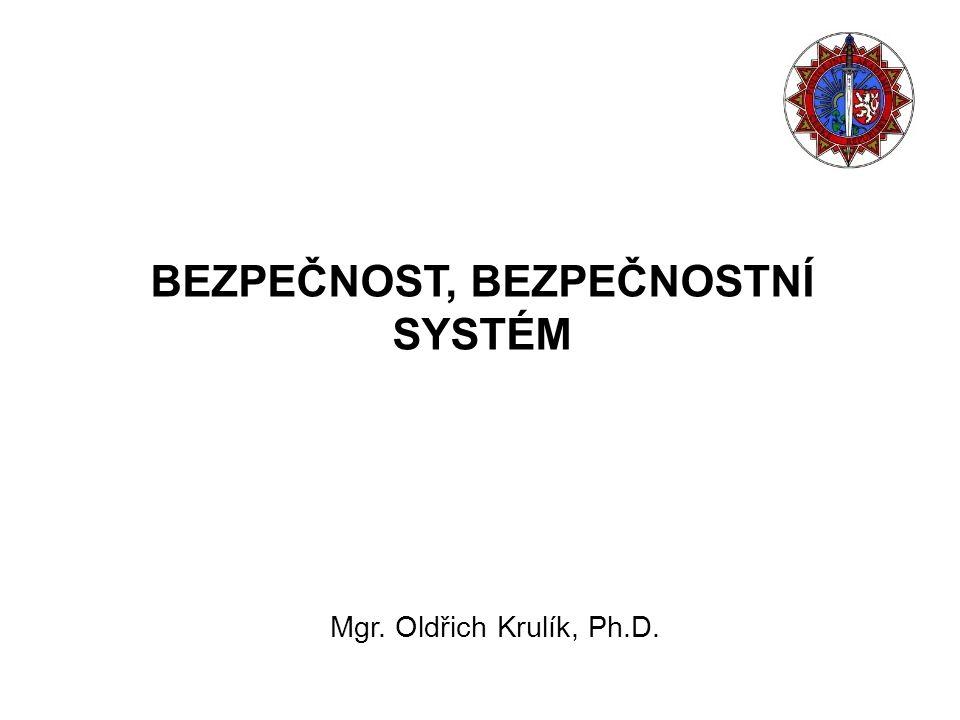 BEZPEČNOST, BEZPEČNOSTNÍ SYSTÉM Mgr. Oldřich Krulík, Ph.D.