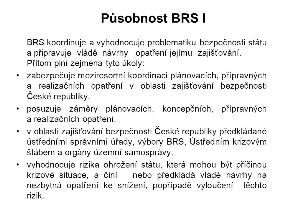 """Bezpečnostní rada státu Ústavní zákon č. 110/1998 Sb., o bezpečnosti České republiky, čl. 9, odst. 2: """"Bezpečnostní rada státu v rozsahu pověření, kte"""