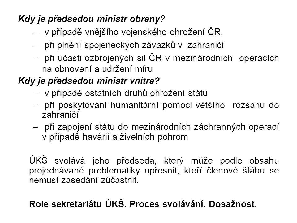 Ústřední krizový štáb Schází se při hrozbě vzniku krizové situace v České republice, po vyhlášení nouzového stavu, stavu ohrožení státu nebo válečného