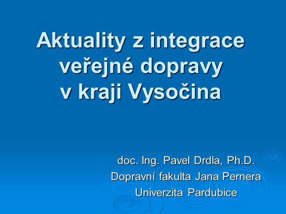 Aktuality z integrace veřejné dopravy v kraji Vysočina doc. Ing. Pavel Drdla, Ph.D. Dopravní fakulta Jana Pernera Univerzita Pardubice
