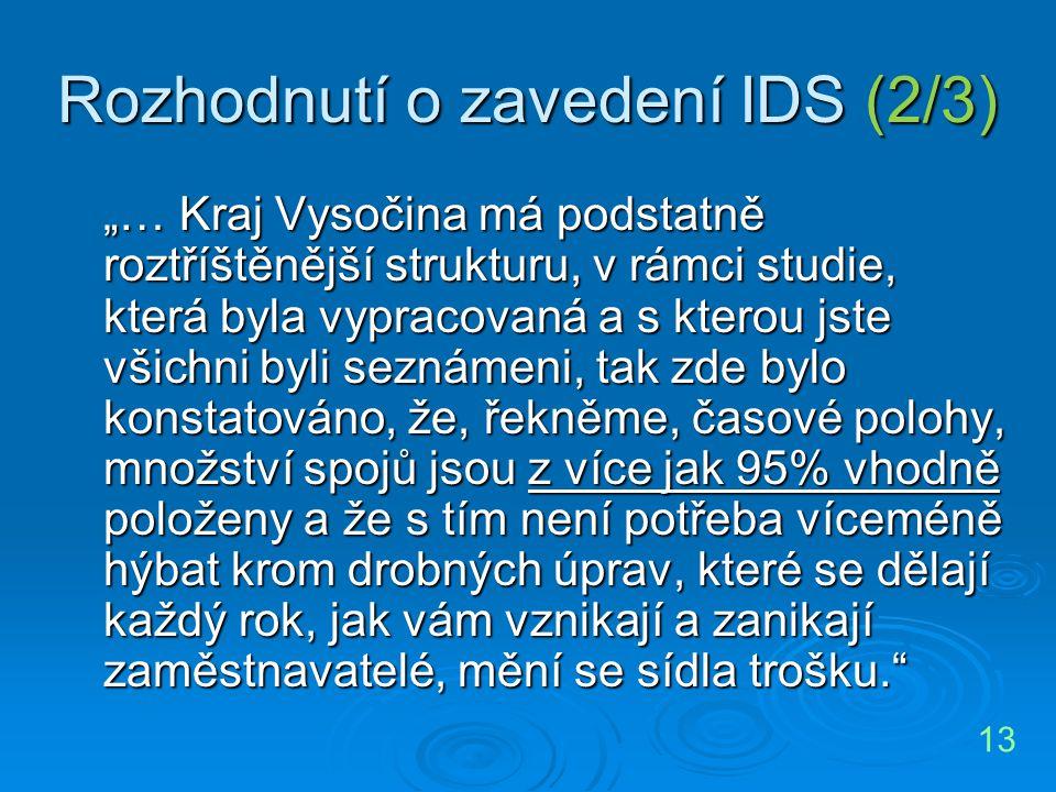 """Rozhodnutí o zavedení IDS (2/3) """"… Kraj Vysočina má podstatně roztříštěnější strukturu, v rámci studie, která byla vypracovaná a s kterou jste všichni"""