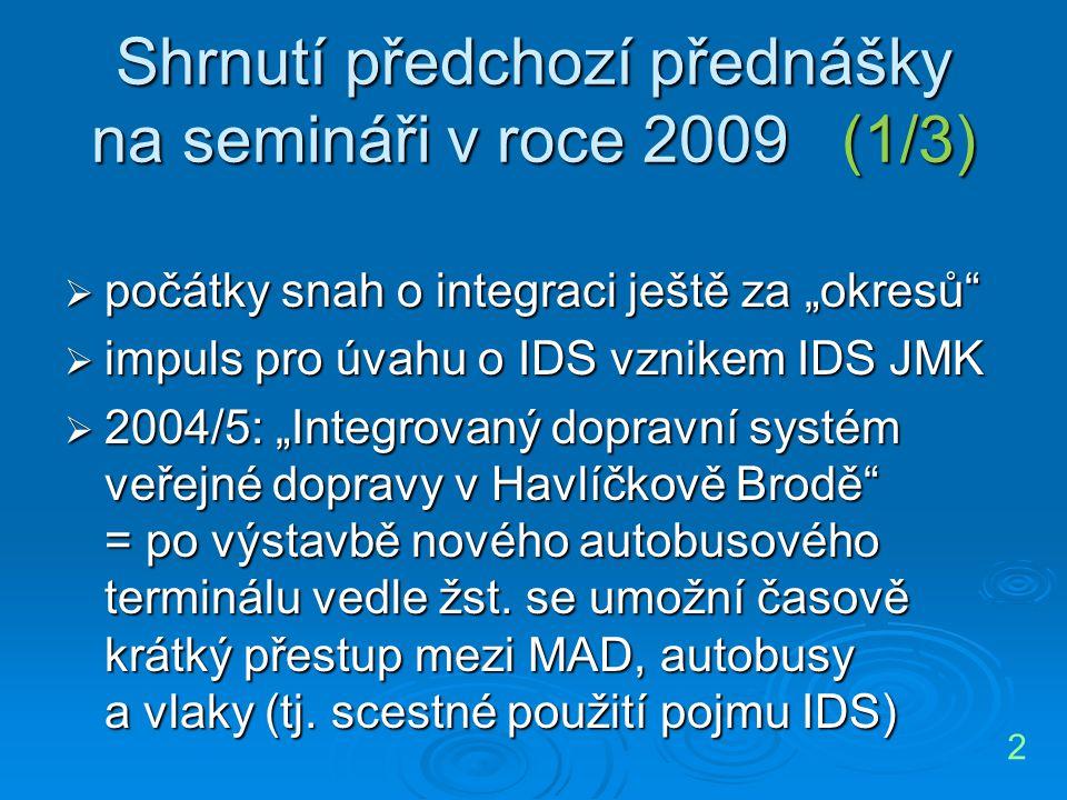 """Shrnutí předchozí přednášky na semináři v roce 2009 (1/3)  počátky snah o integraci ještě za """"okresů""""  impuls pro úvahu o IDS vznikem IDS JMK  2004"""